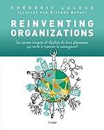 Reinventing Organizations - La version résumée et illustrée du livre phénomène qui invite à repenser le management de Etienne APPERT