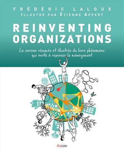Reinventing Organizations - Illustre: La version rsume et illustre du livre phnomne qui invite  repenser le management