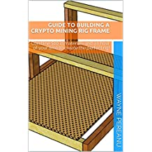 Guide to Building a Crypto Mining Rig Frame: Combine $10 in materials and an hour of your time to create the perfect rig! (English Edition)