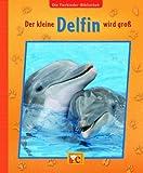 Die Tierkinder-Bibliothek - Der kleine Delfin wird groß