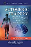 Autogenic Training: A Mind-body Approach to the Treatment of Chronic Pain Syndrome and Stress-related Disorders (Mcfarla