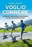 Voglio correre: Allenamento e alimentazione: come diventare più veloci, più resistenti, più magri