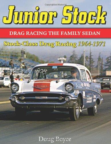 Junior Stock: Stock-Class Drag Racing 1964-1971 Racing the Family Sedan por Doug Boyce