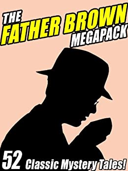 The Father Brown MEGAPACK ®: 52 Classic Mystery Tales by [Chesterton, G.K.]