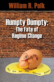 Humpty Dumpty The Fate of Regime Change (English Edition) par [Polk, William]