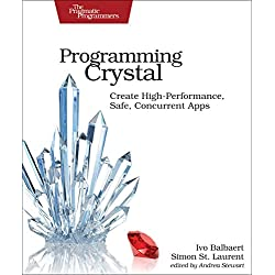 Programming Crystal: Create High-performance, Safe, Concurrent Apps