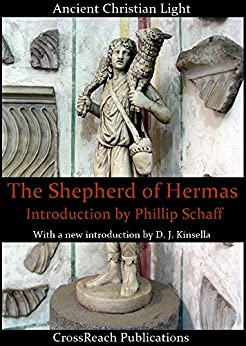 The Shepherd of Hermas: Original intro by J. B. Lightfoot with new intro by D. J. Kinsella (Lost Books of the Bible Book 2) by [Lightfoot, J.B., Kinsella, D. J.]