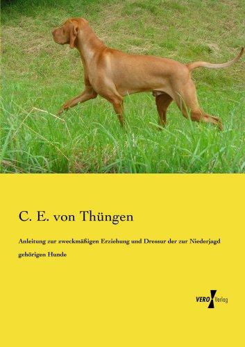 Anleitung zur zweckmässigen Erziehung und Dressur der zur Niederjagd gehörigen Hunde