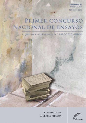Primer concurso nacional de ensayos Argentina en el bicentenario 1810-2010 (Cuadernos de Investigación) por Marcela Fabiana Melana