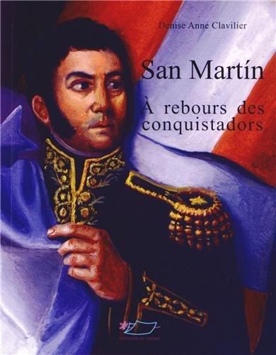 San Martin : A rebours des conquistadors par Denise Anne Clavilier