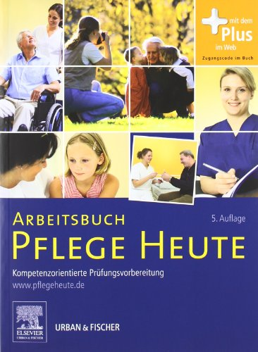 Arbeitsbuch Pflege Heute: Kompetenzorientierte Prüfungsvorbereitung - mit www.pflegeheute.de-Zugang
