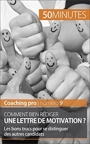 Comment bien rédiger une lettre de motivation ?: Les bons trucs pour se distinguer des autres candidats (Coaching pro t. 9)