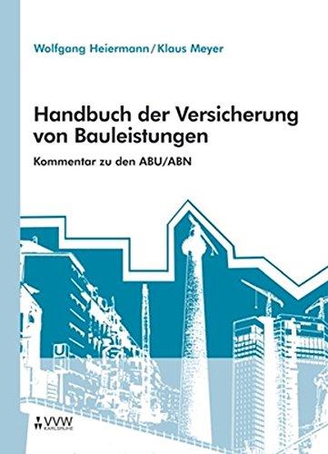 Handbuch der Versicherung von Bauleistungen: Kommentar zu den ABU/ABN - Bauleistungsversicherung