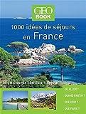 Geobook - 1000 idées séjours en France - Nouvelle édition...