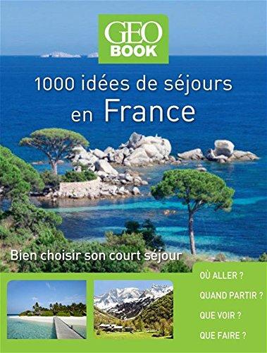1000 idées séjours en France : Bien choisir ses vacances