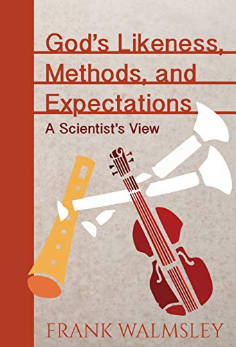 God's Likeness, Methods, and Expectations: A Scientist's View (English Edition)