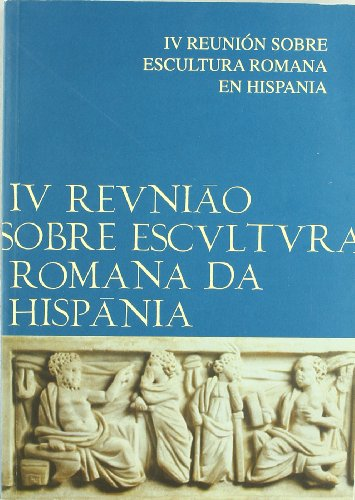 Actas de la IV Reunión sobre Escultura Romana en Hispania por vvaa