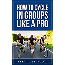 How to Cycle in Groups Like a Pro: Includes the laws of group cycling, equipment guide and tips to avoid getting dropped (Iron Training Tips)