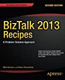 BizTalk 2013 Recipes: A Problem-Solution Approach (Expert's Voice in BizTalk)