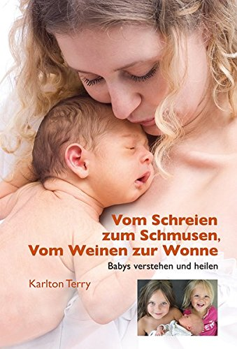 Vom Schreien zum Schmusen, Vom Weinen zur Wonne: Babys verstehen und heilen
