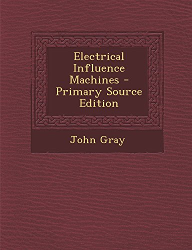 Electrical Influence Machines - Primary Source Edition
