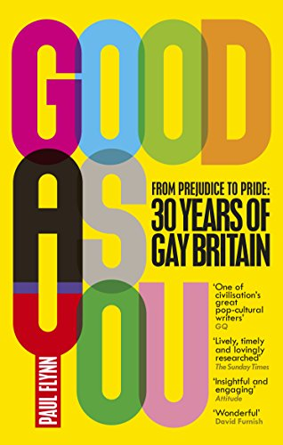 Good As You: From Prejudice to Pride - 30 Years of Gay Britain (English Edition)