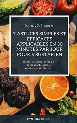 Régime végétarien : 7 astuces si...