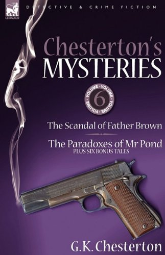 Chesterton's Mysteries: 6-The Scandal of Father Brown, the Paradoxes of MR Pond Plus Six Bonus Tales (Hardcover)