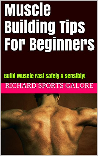 Descarga gratuita Muscle Building Tips For Beginners: Build Muscle Fast Safely & Sensibly! Epub