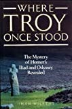 Where Troy Once Stood: The Mystery of Homer's Iliad Revealed by Iman J. Wilkens (1990-06-14)