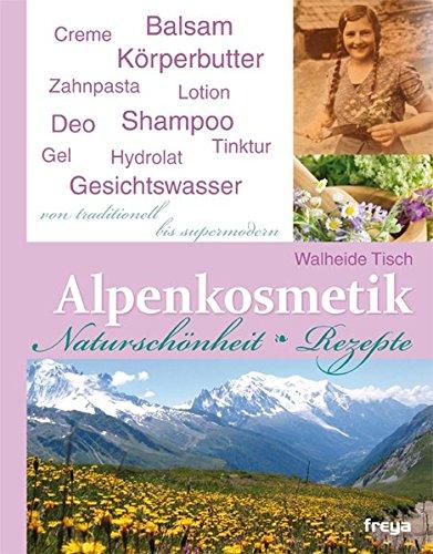 Alpenkosmetik: Naturschönheit - Rezepte