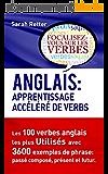 ANGLAIS: APPRENTISSAGE ACCÉLÉRÉ DE VERBS.: Les 100 verbes anglais les plus utilisés avec 3600 exemples de phrase: passé composé, présent et futur.