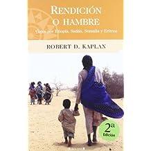 Rendicion O Hambre: Viajes Por Etiopia, Sudan, Somalia y Eritrea
