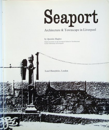 Seaport: Architecture and Townscape of Liverpool illustrated Edition by Hughes, Quentin published by Lund Humphries Publishers Ltd (1964)
