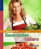 Basenfasten all'italiano: Für italienische Gefühle im Kochtopf