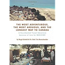 The Most Adventurous, the Most Arduous, and the Longest Way to Canada: A Documented Travel Adventure because of love for MEDICINE!