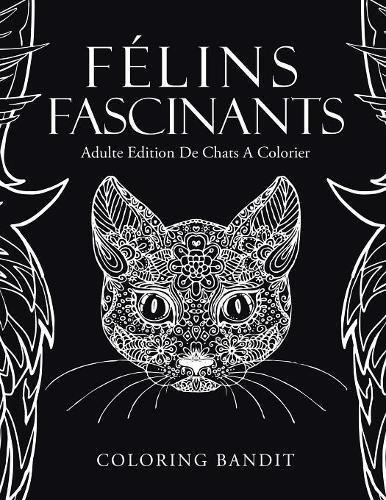 Félins Fascinants : Adulte Edition De Chats A Colorier par Coloring Bandit