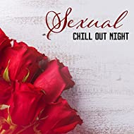 Sexual Chill Out Night – Soft Chill Evening, Sexy Moves, Erotic Dance, Summer Lovers, Chill Out Music 2017