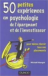 50 Petites expériences en psychologie de l'épargnant et de l'investisseur : Pour mieux réussir tous vos placements