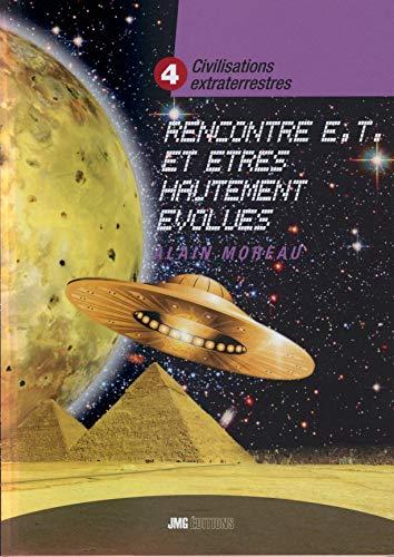 Civilisations extraterrestres Tome 4 - Rencontres E.T. et êtres hautement évolués par Alain Moreau