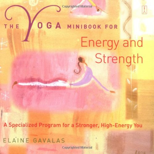 The Yoga Minibook for Energy and Strength: A Specialised Programme for a Stronger, High-energy You (Yoga minibooks) por Elaine Gavalas