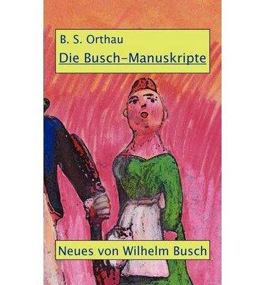 [ DIE BUSCH-MANUSKRIPTE (GERMAN) ] BY Orthau, B S ( Author ) [ 2011 ] Paperback