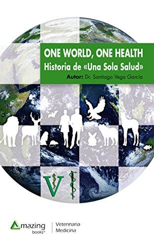 One World, One Health: Historia de Una Sola Salud (Veterinaria nº 1) por Santiago Vega García