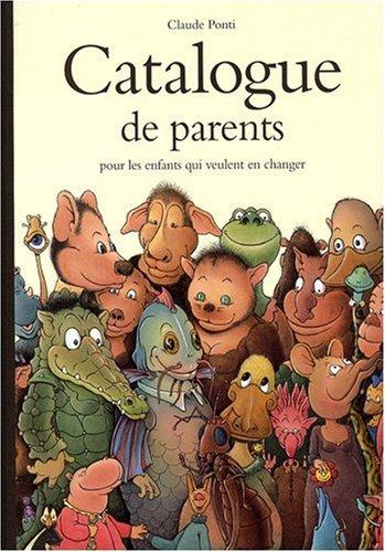 Catalogue de parents pour les enfants qui veulent en changer - Collection automne-hiver-printemps-été par Claude Ponti
