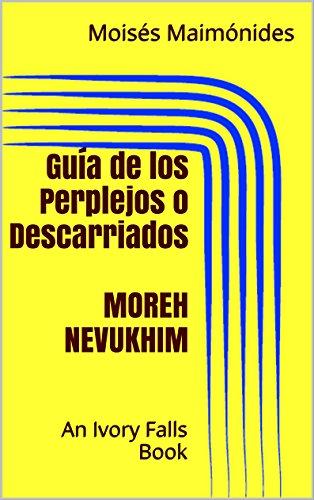 Guía de los Perplejos o Descarriados  MOREH NEVUKHIM por Moisés Maimónides