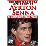 Ayrton Senna - The Inspirational Life Story Of Ayrton Senna: The Greatest Formula One Driver Ever Lived (Inspirational Life Stories By Gregory Watson Book 11) (English Edition)