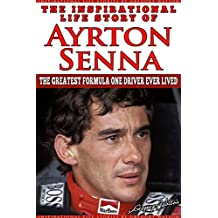 Ayrton Senna - The Inspirational Life Story Of Ayrton Senna: The Greatest Formula One Driver Ever Lived (Inspirational Life Stories By Gregory Watson Book 11) (English Edition)