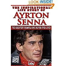 Ayrton Senna - The Inspirational Life Story Of Ayrton Senna: The Greatest Formula One Driver Ever Lived (Inspirational Life Stories By Gregory Watson Book 11)