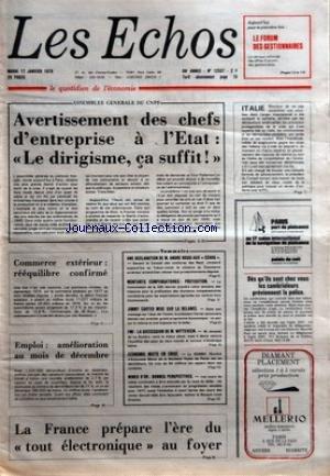ECHOS (LES) [No 12537] du 17/01/1978 - ASSEMBLEE GENERALE DU CNPF - AVERTISSEMENT DES CHEFS D'ENTREPRISE A L'ETAT - LE DIRIGISME CA SUFFIT - COMMERCE EXTERIEUR - REEQUILIBRE CONFIRME - EMPLOI - AMELIORATION AU MOIS DE DECEMBRE - UN DECLARATION DE M ANDRE ROSSI AUX ECHOS - MONTANTS COMPENSATOIRE - PREFIXATION - JIMMY CARTER MISE SUR LA RELANCE - FMI - LA SUCCESSION DE M WITTEVEEN - ECONOMIE MIXTE EN CRISE - MINES D'OR - BONNES PERSPECTIVES - LA FRANCE PREPARE L'ERE DU TOUT ELECTRONIQUE AU FOYER