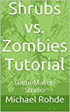 Shrubs vs. Zombies Tutorial: GameMaker: Studio (GameMaker: Studio Tutorials Book 2)